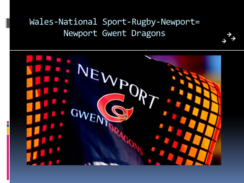 Wales-National Sport-Rugby-Newport= Newport Gwent Dragons