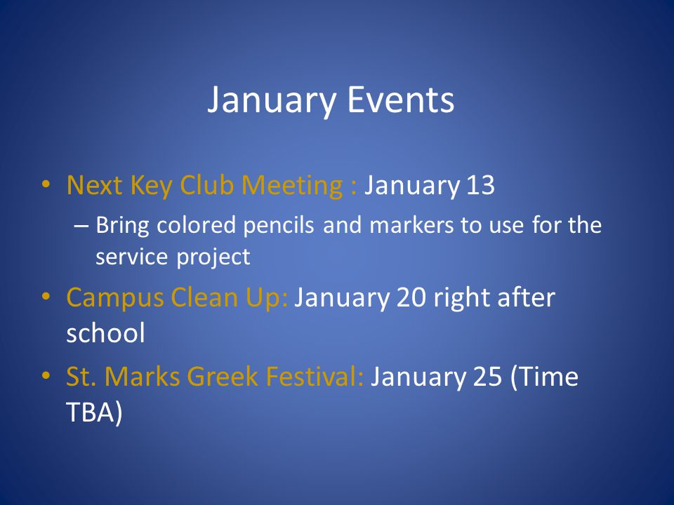 January Events Next Key Club Meeting : January 13 – Bring colored pencils and markers to use for the service project Campus Clean Up: January 20 right after school St.