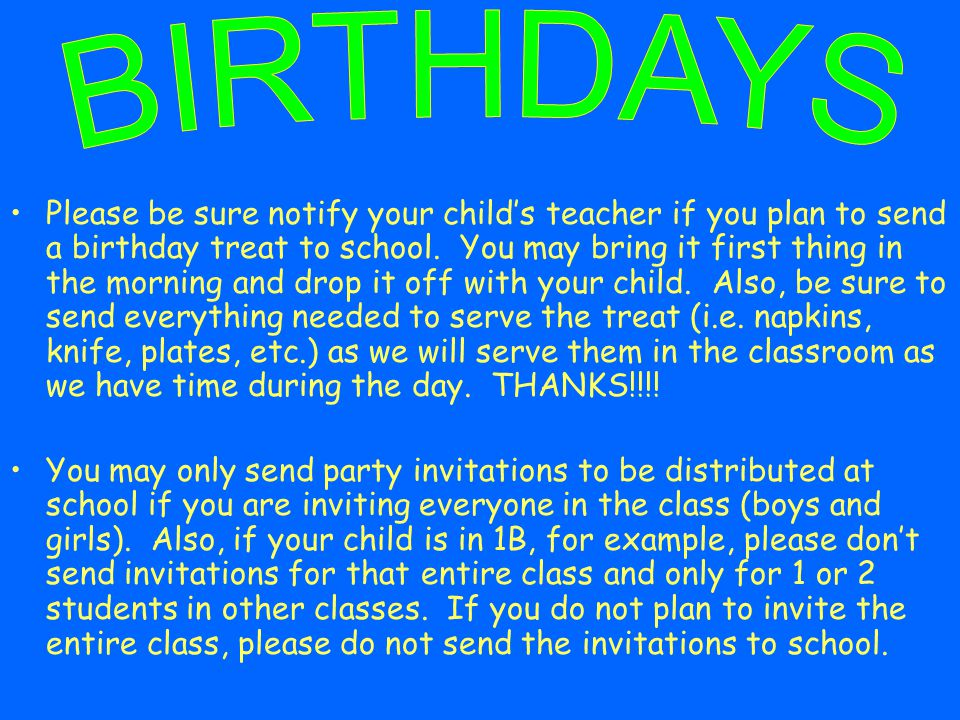 Please be sure notify your childs teacher if you plan to send a birthday treat to school.