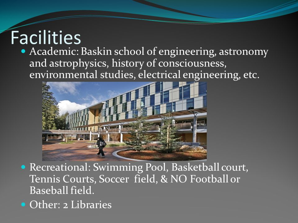 Facilities Academic: Baskin school of engineering, astronomy and astrophysics, history of consciousness, environmental studies, electrical engineering