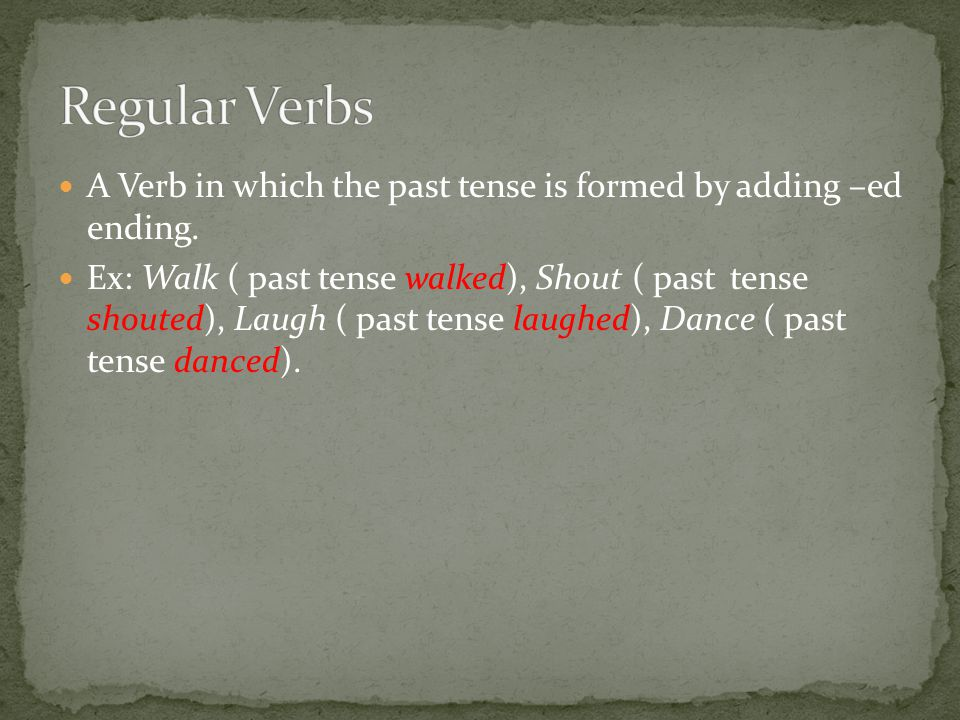 A Verb in which the past tense is formed by adding –ed ending.