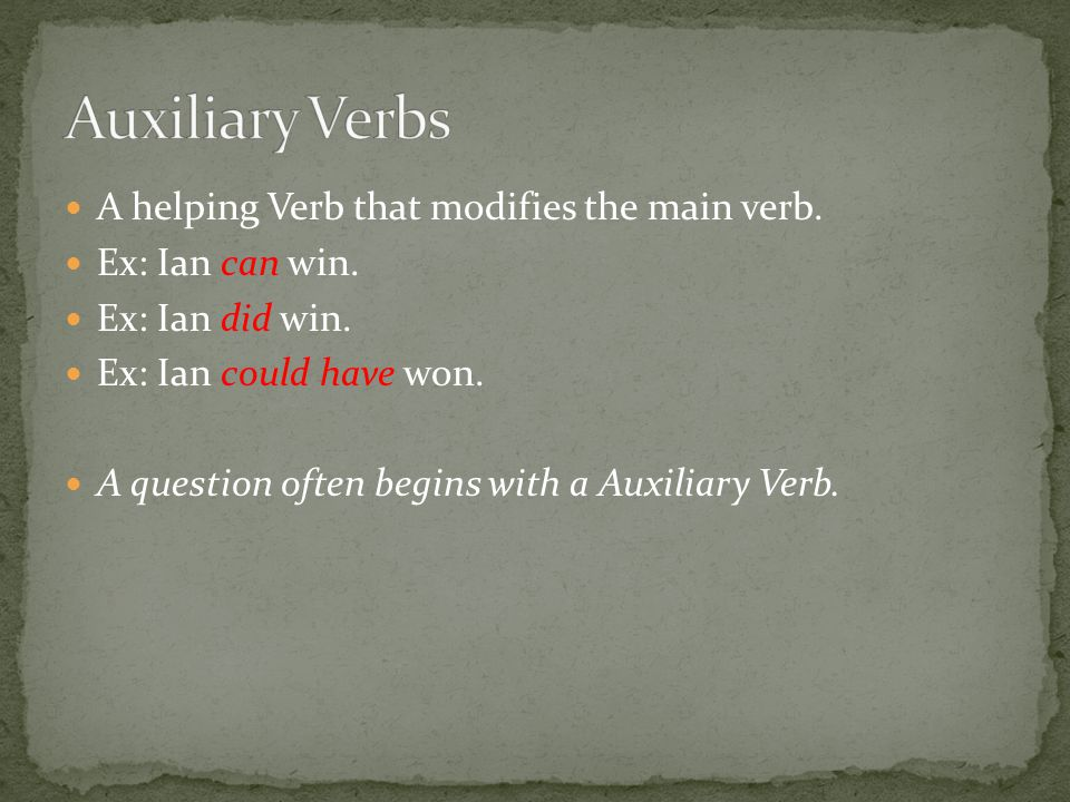A helping Verb that modifies the main verb. Ex: Ian can win.