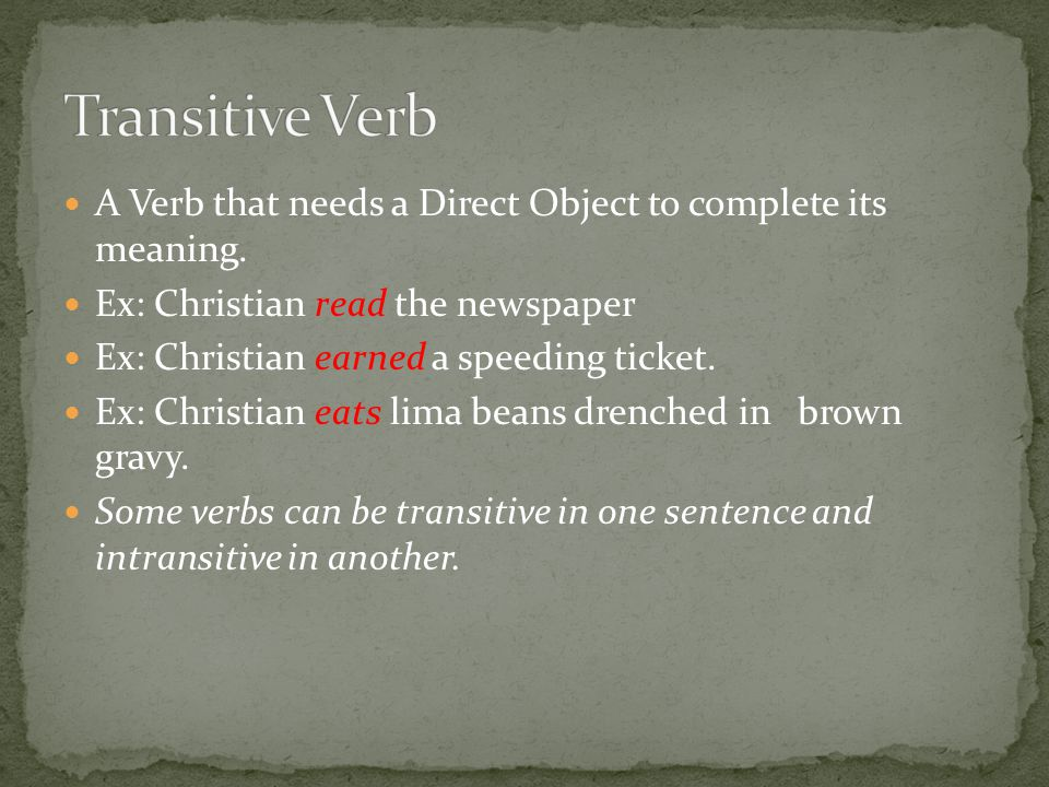 A Verb that needs a Direct Object to complete its meaning.