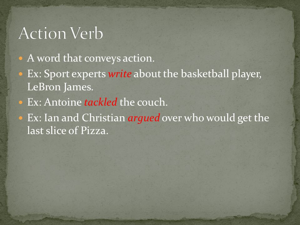 A word that conveys action. Ex: Sport experts write about the basketball player, LeBron James.