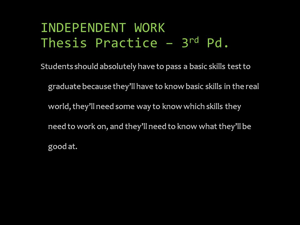 INDEPENDENT WORK Thesis Practice – 3 rd Pd.