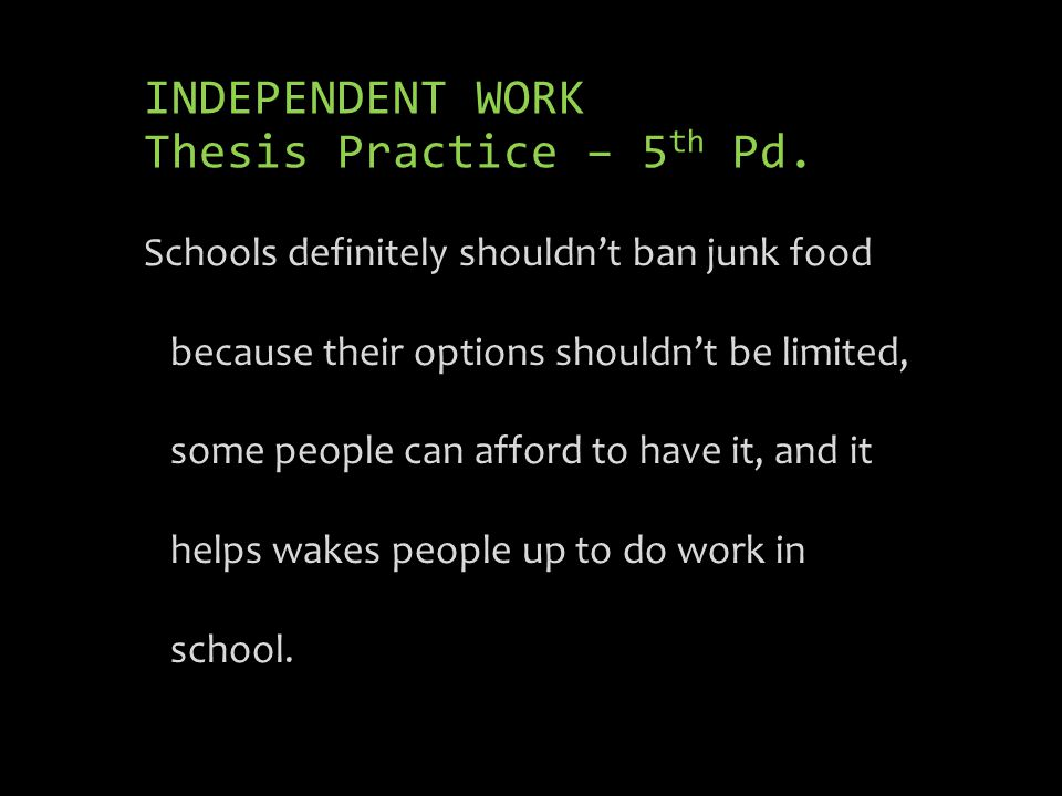 INDEPENDENT WORK Thesis Practice – 5 th Pd.