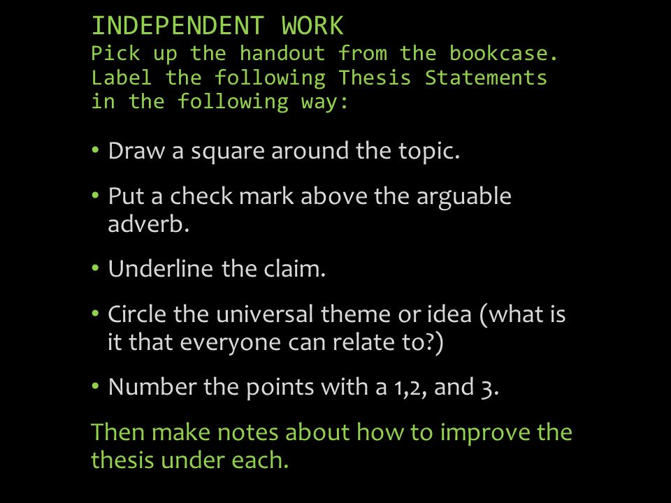 INDEPENDENT WORK Pick up the handout from the bookcase. Label the following Thesis Statements in the following way: Draw a square around the topic. Pu