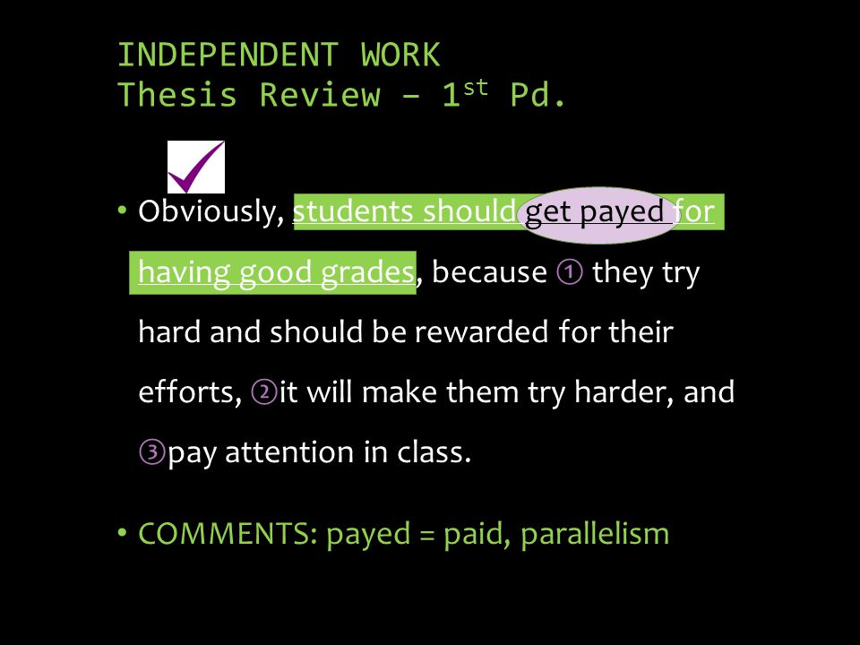 INDEPENDENT WORK Thesis Review – 1 st Pd. Obviously, students should get payed for having good grades, because they try hard and should be rewarded fo