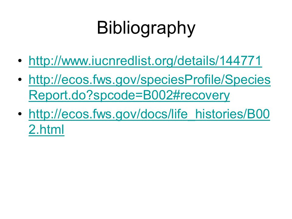 Bibliography http://www.iucnredlist.org/details/144771 http://ecos.fws.gov/speciesProfile/Species Report.do?spcode=B002#recoveryhttp://ecos.fws.gov/sp