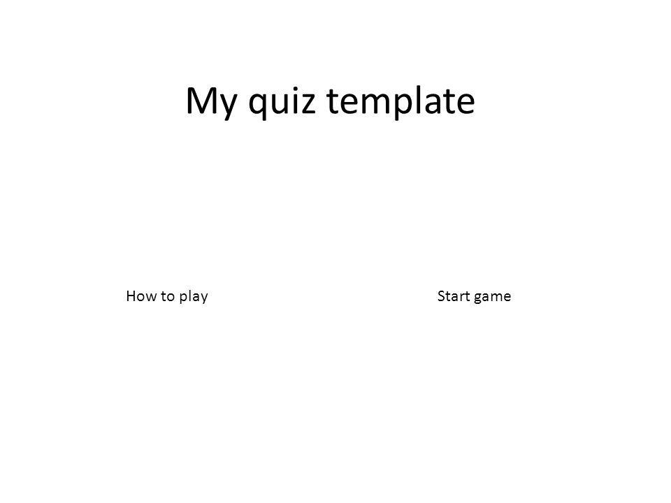 My quiz template Start gameHow to play