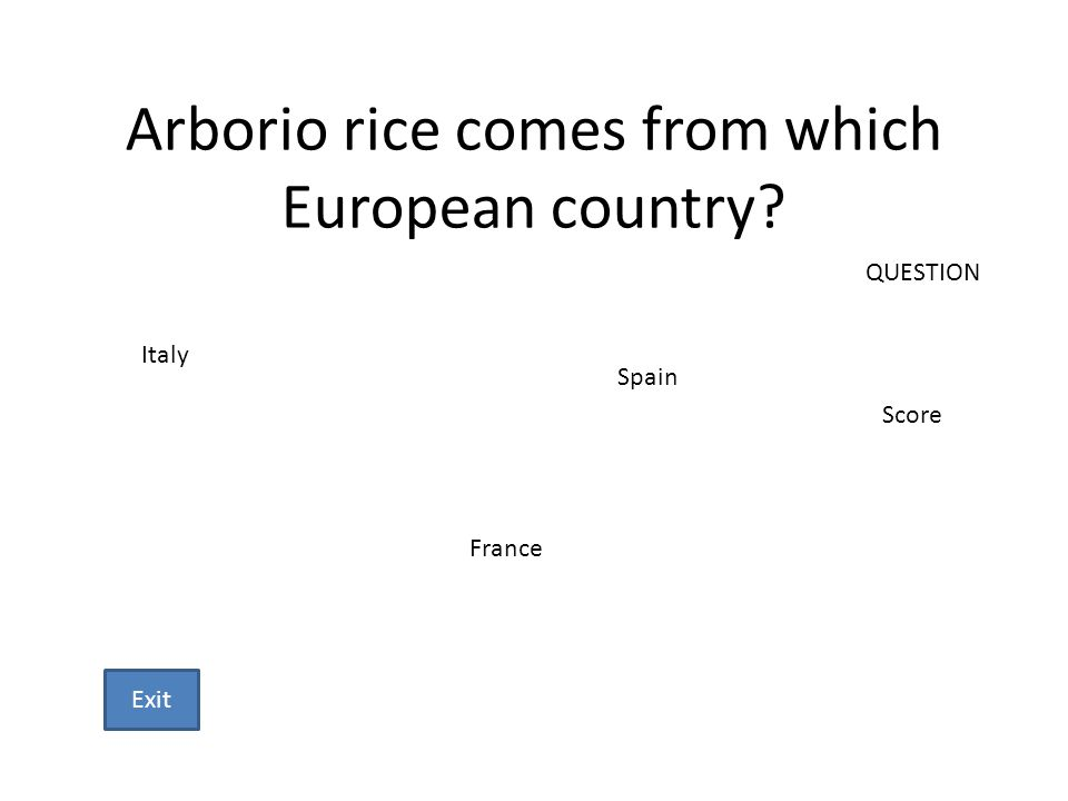 Arborio rice comes from which European country? Italy Spain France QUESTION Score Exit