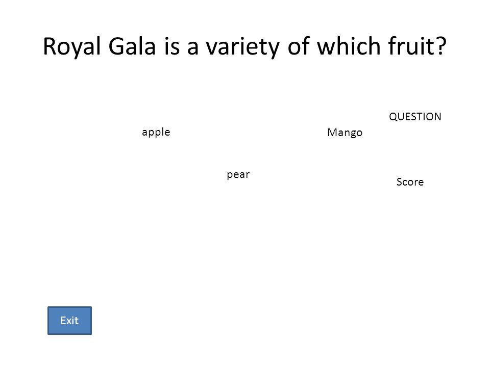 Royal Gala is a variety of which fruit? apple pear Mango QUESTION Score Exit