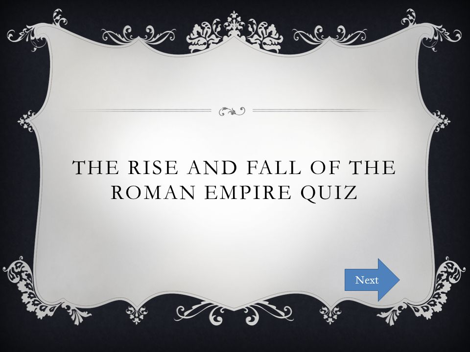 THE RISE AND FALL OF THE ROMAN EMPIRE QUIZ Next