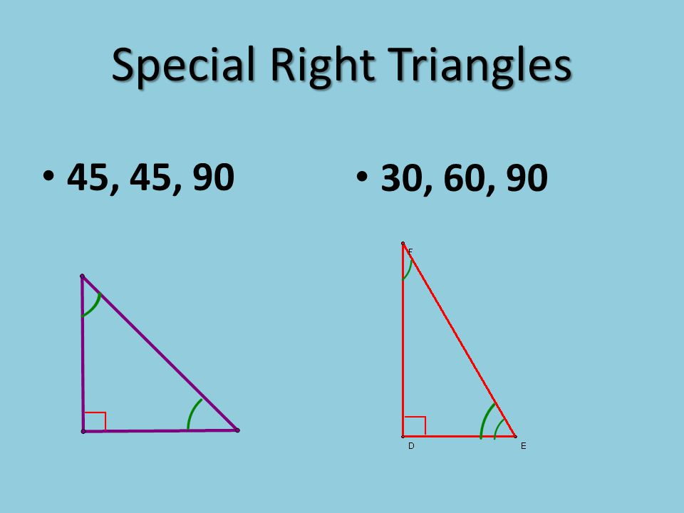 Special Right Triangles 45, 45, 90 30, 60, 90