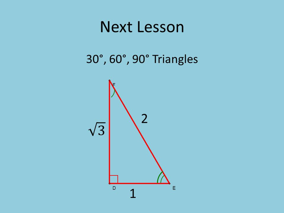 Next Lesson 30°, 60°, 90° Triangles 2 1