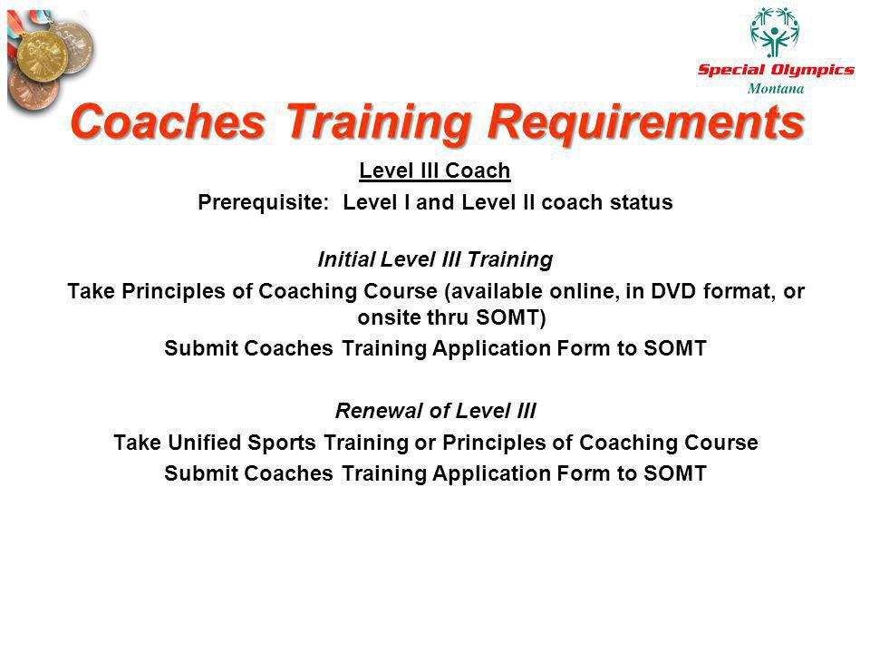 Coaches Training Requirements Level III Coach Prerequisite: Level I and Level II coach status Initial Level III Training Take Principles of Coaching C