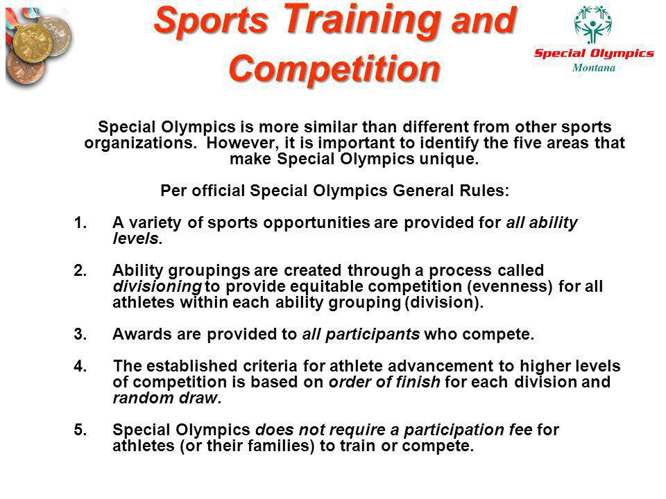 Sports Training and Competition Special Olympics is more similar than different from other sports organizations. However, it is important to identify