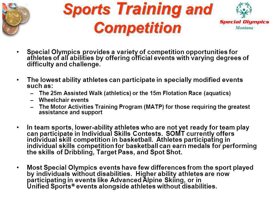 Sports Training and Competition Special Olympics provides a variety of competition opportunities for athletes of all abilities by offering official ev
