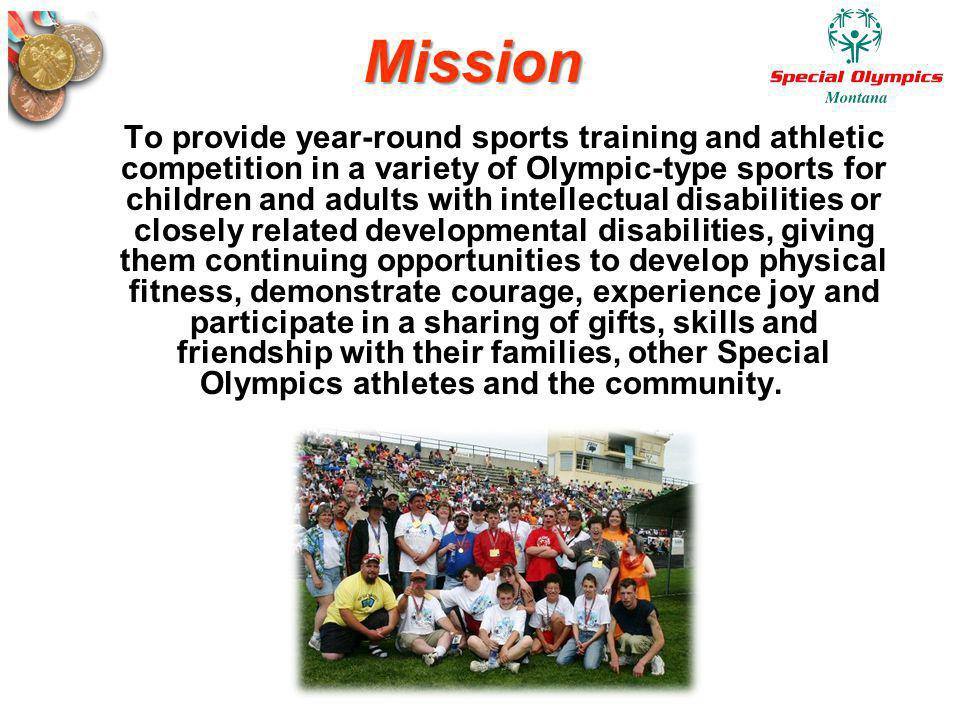 Mission To provide year-round sports training and athletic competition in a variety of Olympic-type sports for children and adults with intellectual d