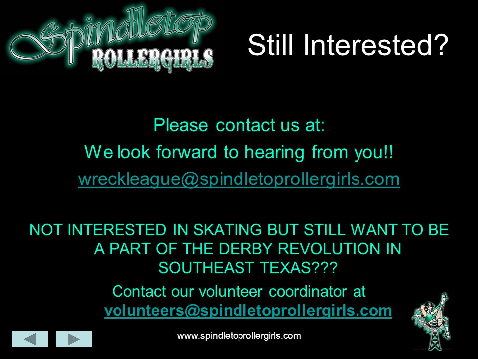 www.spindletoprollergirls.com Still Interested.