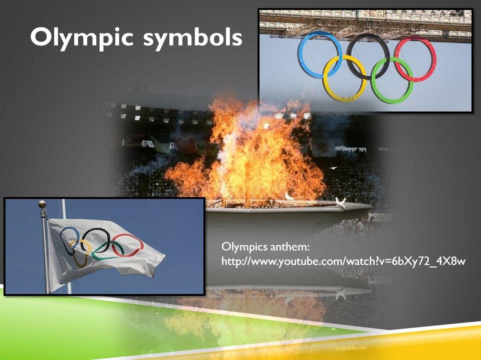 Olympic symbols Olympics anthem: http://www.youtube.com/watch v=6bXy72_4X8w