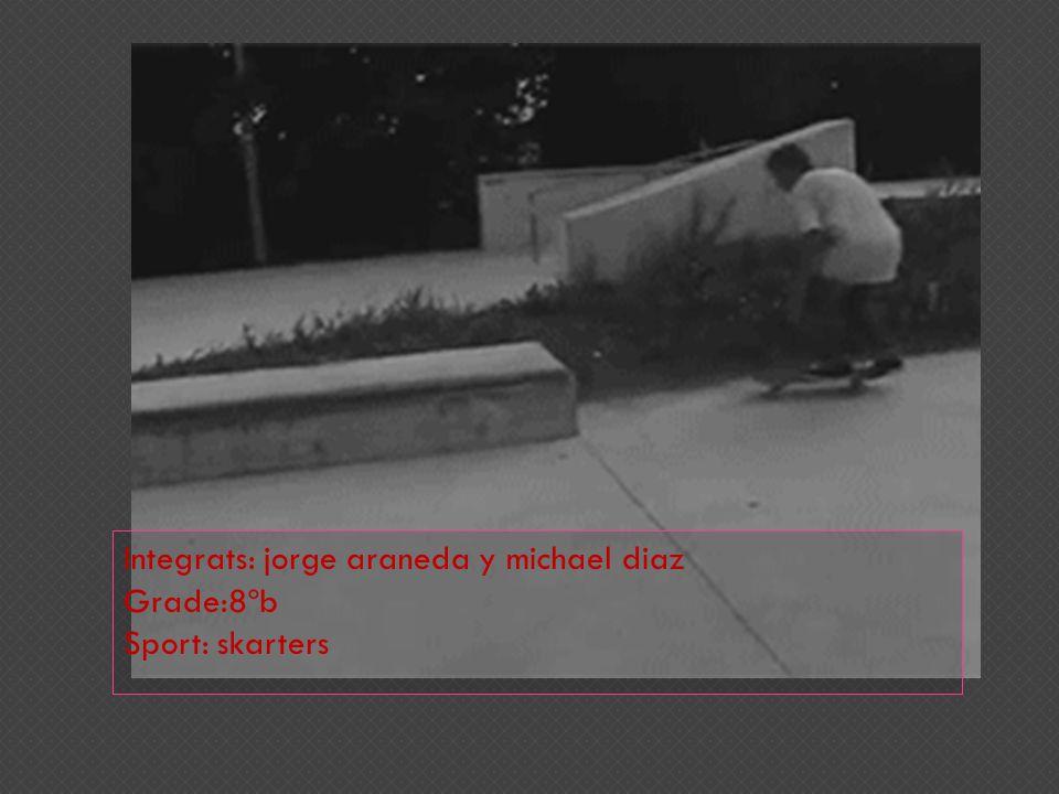 Integrats: jorge araneda y michael diaz Grade:8ºb Sport: skarters
