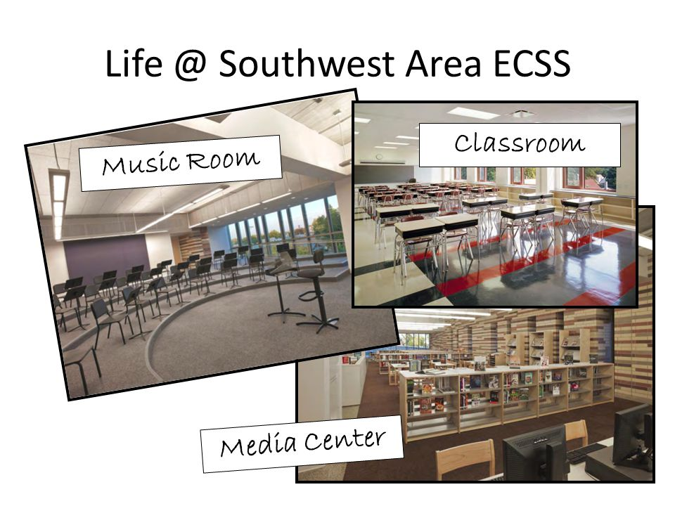 Life @ Southwest Area ECSS Music Room Classroom Media Center