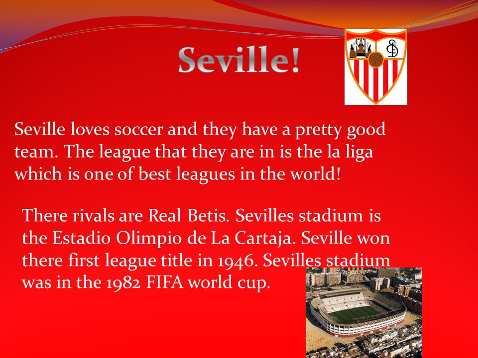Seville loves soccer and they have a pretty good team.