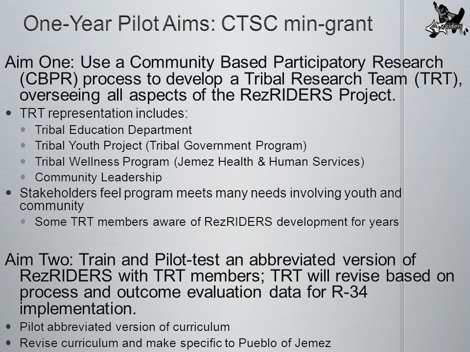 Aim One: Use a Community Based Participatory Research (CBPR) process to develop a Tribal Research Team (TRT), overseeing all aspects of the RezRIDERS Project.