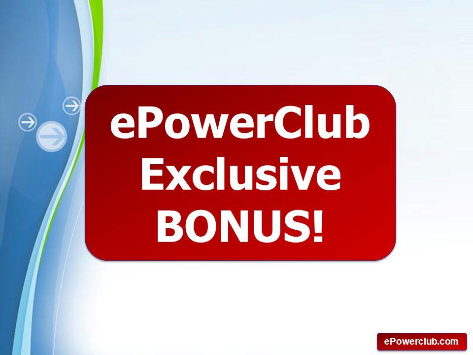 Powerpoint Templates Page 15 ePowerclub.com ePowerClub Exclusive BONUS! ePowerClub Exclusive BONUS!