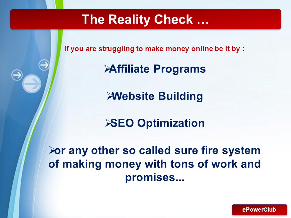 Powerpoint Templates Page 3 The Reality Check … If you are struggling to make money online be it by : Affiliate Programs Website Building SEO Optimiza