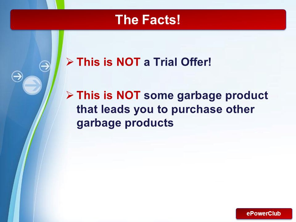 Powerpoint Templates Page 6 The Facts! This is NOT a Trial Offer! This is NOT some garbage product that leads you to purchase other garbage products e