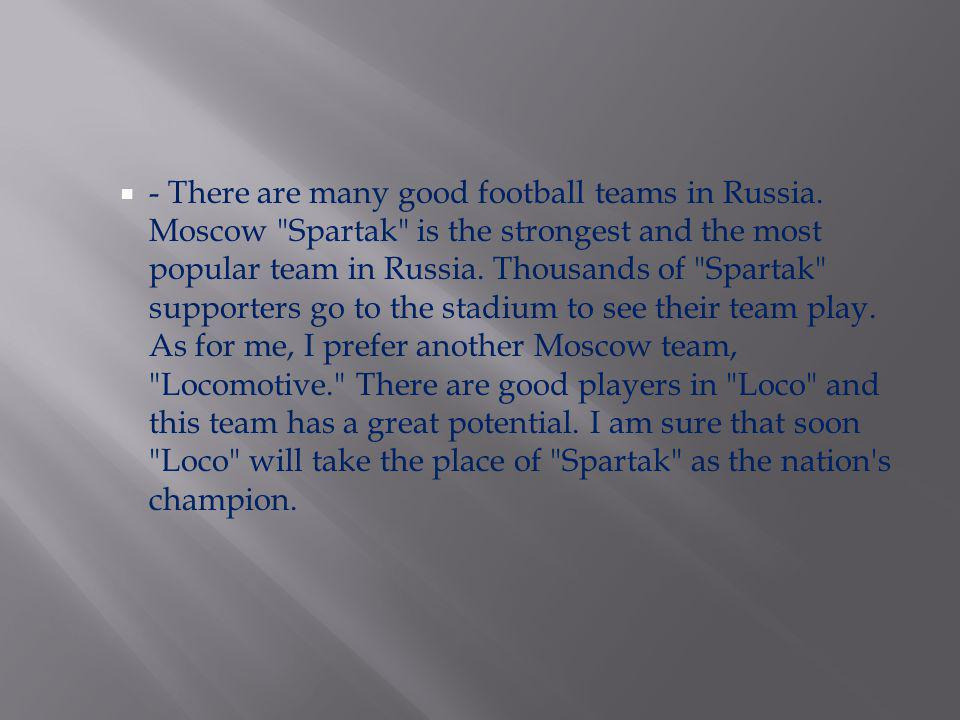 - There are many good football teams in Russia. Moscow