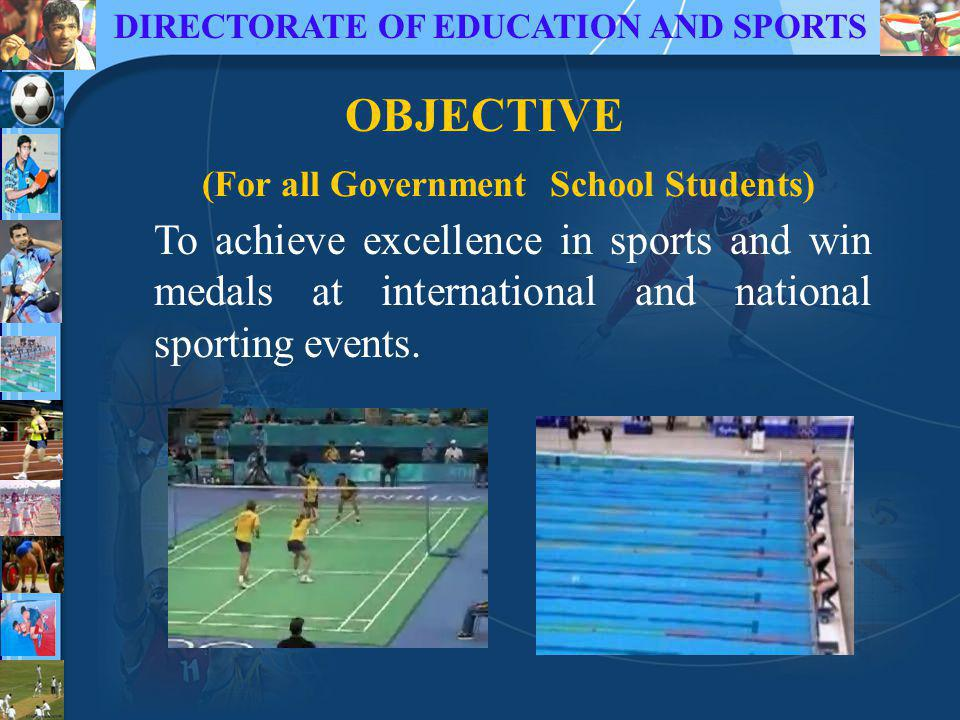 DIRECTORATE OF EDUCATION AND SPORTS To achieve excellence in sports and win medals at international and national sporting events.