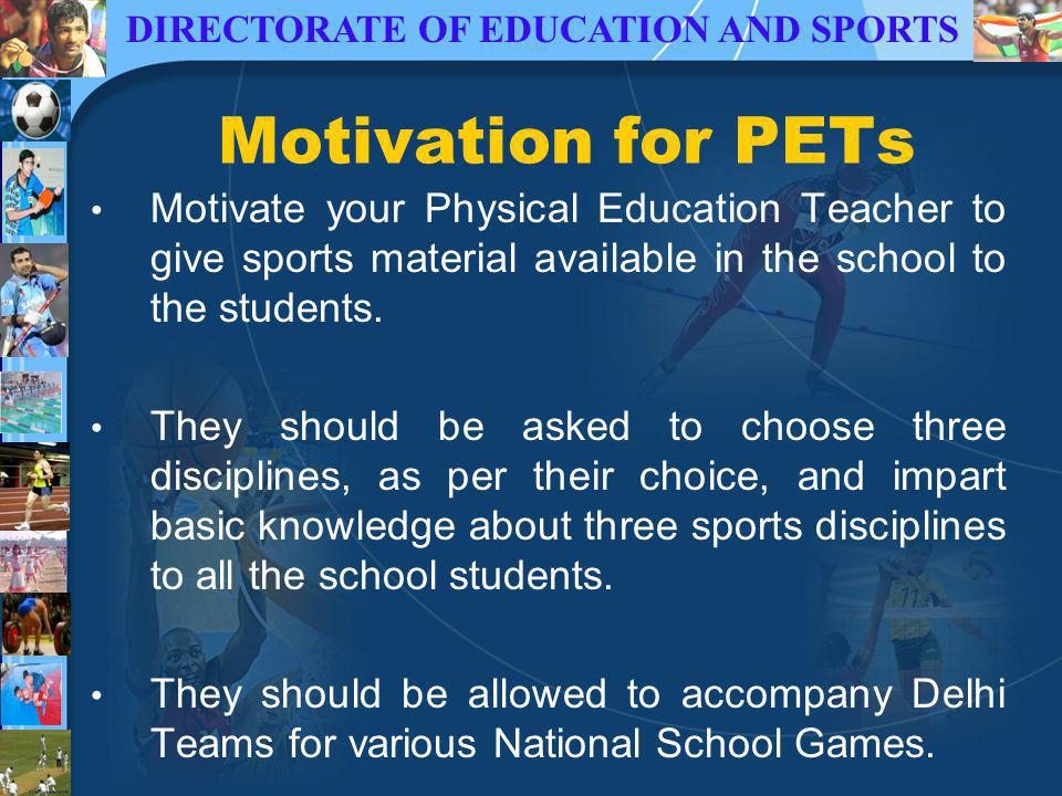 DIRECTORATE OF EDUCATION AND SPORTS Motivation for PETs Motivate your Physical Education Teacher to give sports material available in the school to the students.