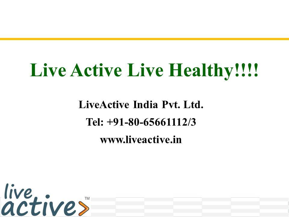 Live Active Live Healthy!!!! LiveActive India Pvt. Ltd. Tel: +91-80-65661112/3 www.liveactive.in
