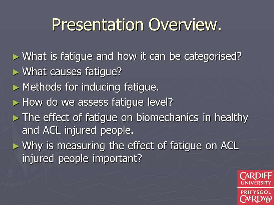 Presentation Overview. What is fatigue and how it can be categorised.