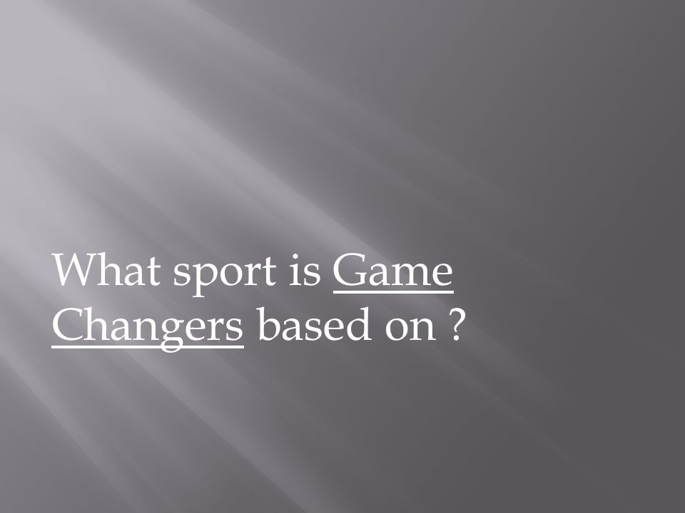 What sport is Game Changers based on ?