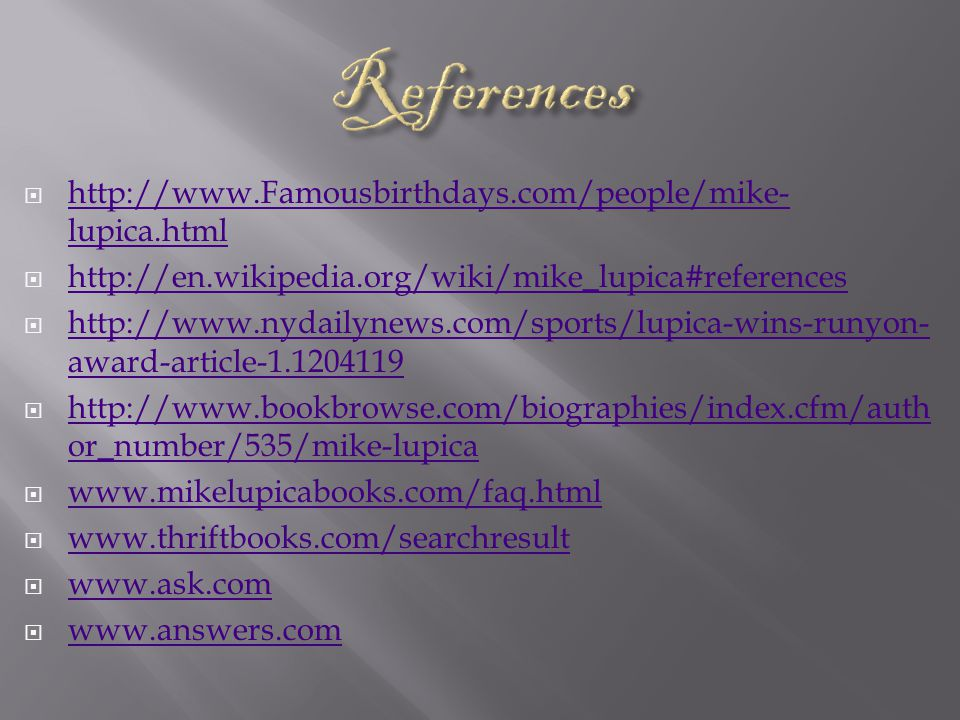 http://www.Famousbirthdays.com/people/mike- lupica.html http://www.Famousbirthdays.com/people/mike- lupica.html http://en.wikipedia.org/wiki/mike_lupi