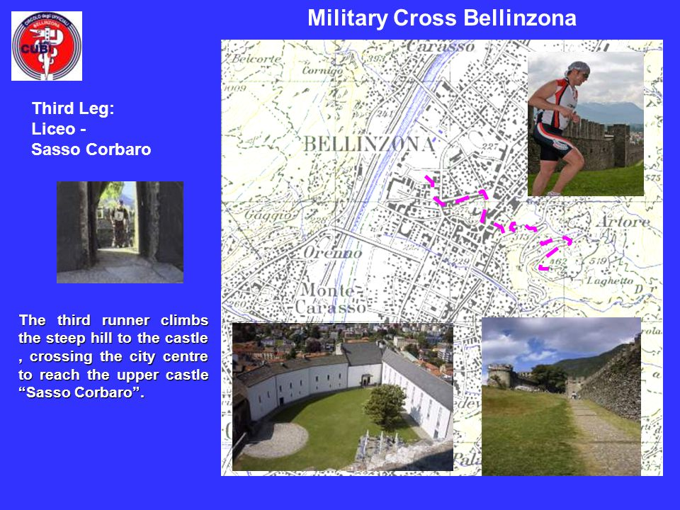 Military Cross Bellinzona The third runner climbs the steep hill to the castle, crossing the city centre to reach the upper castle Sasso Corbaro. Thir