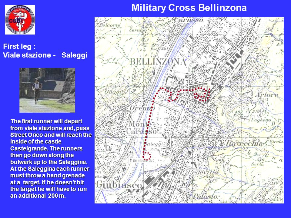 Military Cross Bellinzona The first runner will depart from viale stazione and, pass Street Orico and will reach the inside of the castle Castelgrande.