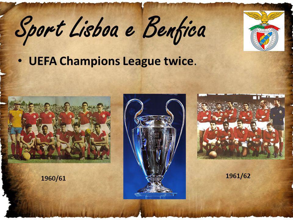 Sport Lisboa e Benfica UEFA Champions League twice. 1960/61 1961/62