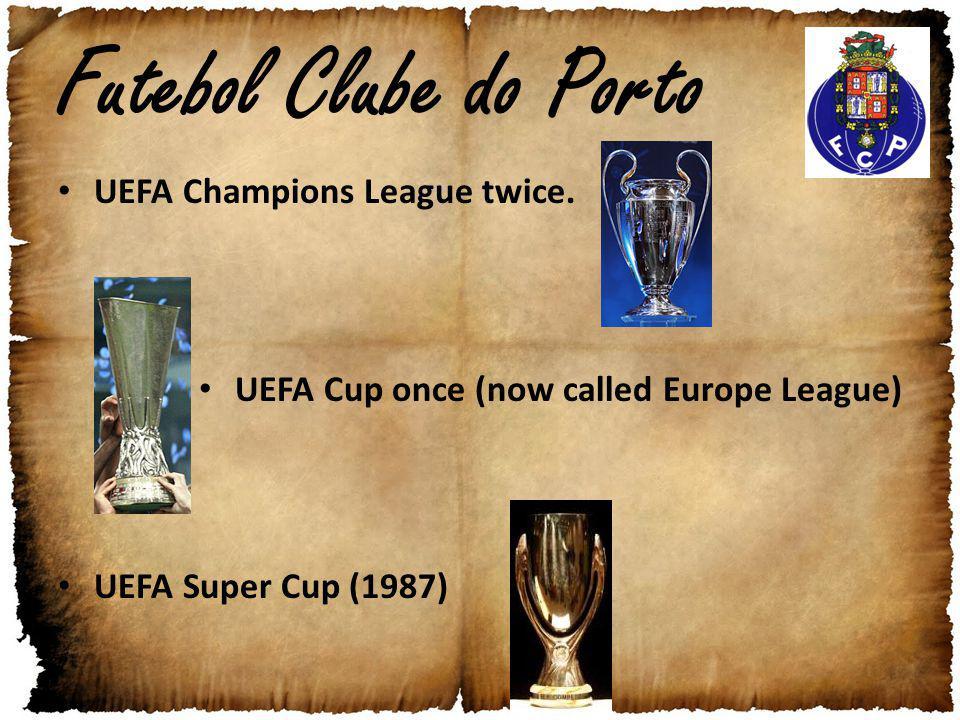 Futebol Clube do Porto UEFA Champions League twice. UEFA Cup once (now called Europe League) UEFA Super Cup (1987)