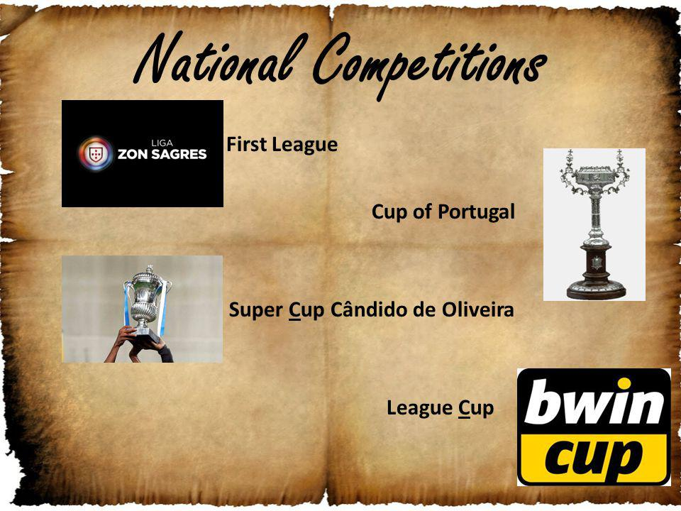 National Competitions First League Cup of Portugal Super Cup Cândido de Oliveira League Cup