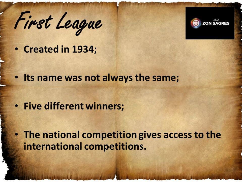 First League Created in 1934; Its name was not always the same; Five different winners; The national competition gives access to the international com