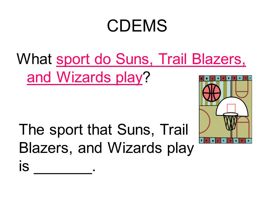 CDEMS What sport do Suns, Trail Blazers, and Wizards play