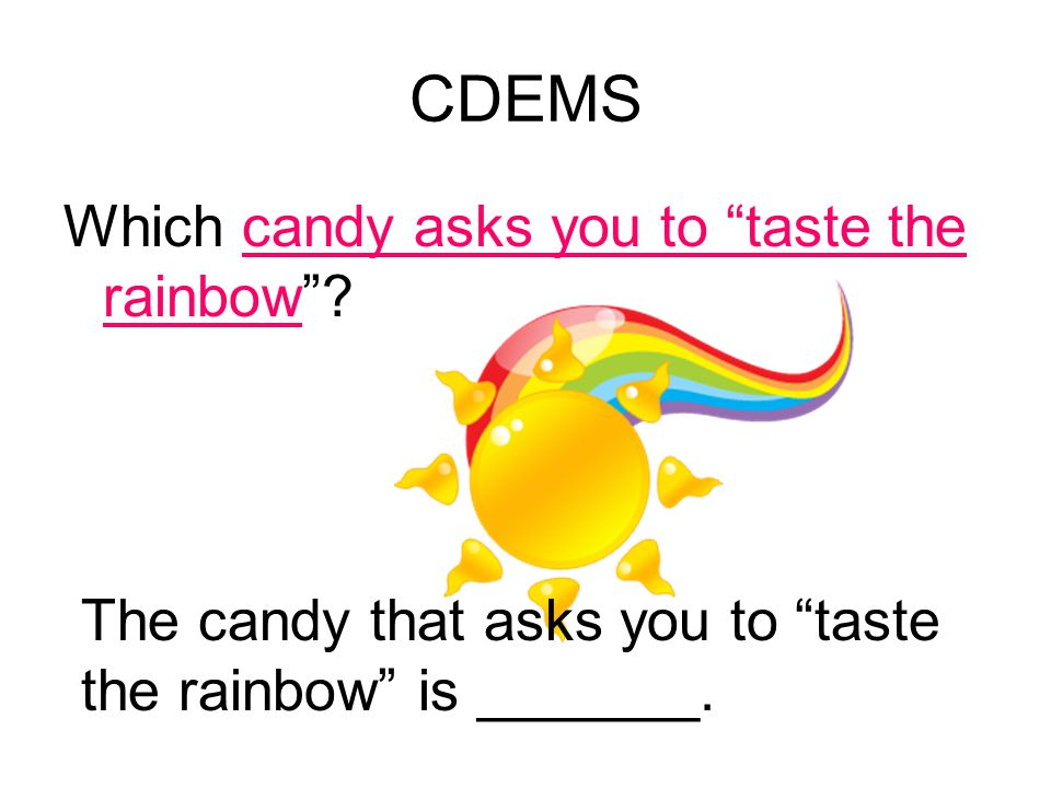 CDEMS Which candy asks you to taste the rainbow