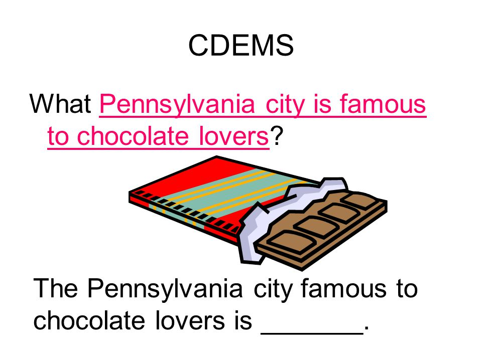 CDEMS What Pennsylvania city is famous to chocolate lovers