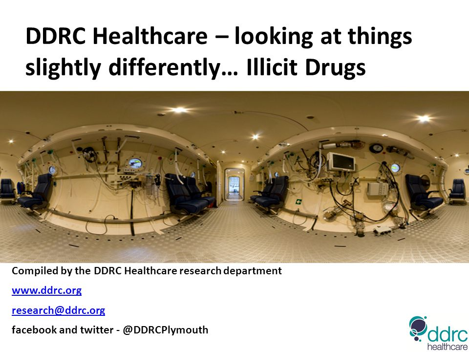 DDRC Healthcare – looking at things slightly differently… Illicit Drugs Compiled by the DDRC Healthcare research department www.ddrc.org research@ddrc