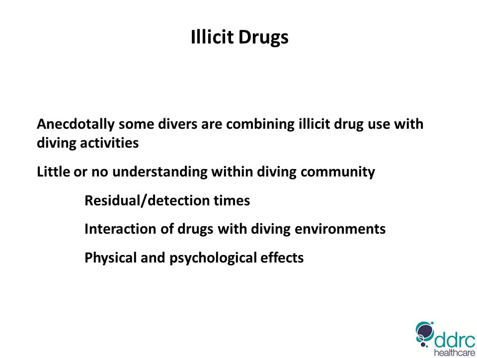 Anecdotally some divers are combining illicit drug use with diving activities Little or no understanding within diving community Residual/detection ti